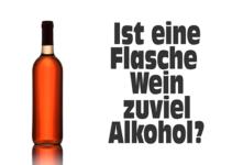 Ist eine Flasche Wein zuviel Alkohol?